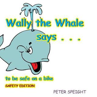 Wally the Whale Says: To Be Safe on a Bike Peter Speight