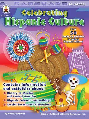 Celebrating Hispanic Culture, Grades Pk - 12  by  Cynthia Downs