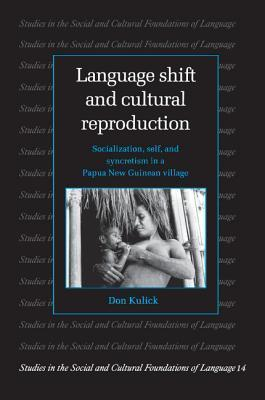 Language Shift and Cultural Reproduction: Socialization, Self and Syncretism in a Papua New Guinean Village Don Kulick