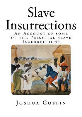 Slave Insurrections: An Account of Some of the Principal Slave Insurrections  by  Joshua Coffin