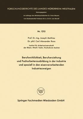 Berufswirklichkeit, Berufserziehung Und Facharbeiterausbildung in Der Industrie Und Speziell in Den Eisenverarbeitenden Industriezweigen  by  Joseph Mathieu