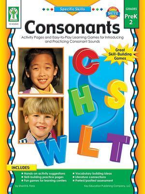 Consonants, Grades Pk - 2: Activity Pages and Easy-To-Play Learning Games for Introducing and Practicing Consonant Sounds  by  Sherrill B. Flora