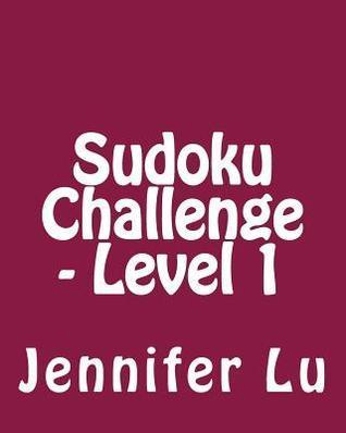 Sudoku Challenge - Level 1: Fun, Large Grid Sudoku Puzzles  by  Jennifer Lu