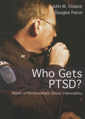 Who Gets Pstd?: Issues of Posttraumatic Stress Vunerability John M. Violanti