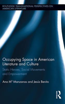 The Static Hero in American Literature and Culture: Social Movements, Occupation, and Empowerment: Static Heroes, Social Movements and Empowerment Ana M. Manzanas