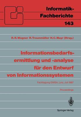 Informationsbedarfsermittlung Und -Analyse Fur Den Entwurf Von Informationssystemen: Fachtagung Emisa, Linz, 2. Und 3. Juli 1987. Proceedings Robert R. Wagner