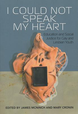 I Could Not Speak My Heart: Education and Social Justice for Gay and Lesbian Youth James McNinch