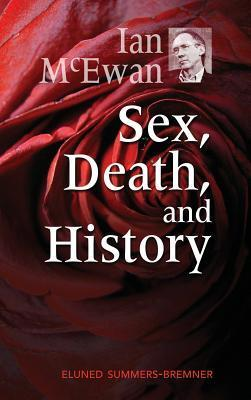 Ian McEwan: Sex, Death, and History  by  Eluned Summers-Bremner