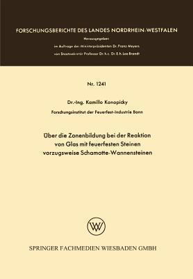 Uber Die Zonenbildung Bei Der Reaktion Von Glas Mit Feuerfesten Steinen, Vorzugsweise Schamotte-Wannensteinen  by  Kamillo Konopicky