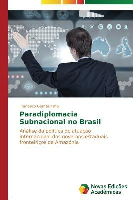 Paradiplomacia Subnacional No Brasil Gomes Filho Francisco