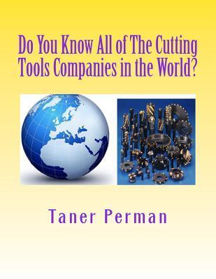 Do You Know All of the Cutting Tools Companies in the World?: The List of Cutting Tools Companies in the World.  by  Taner Perman