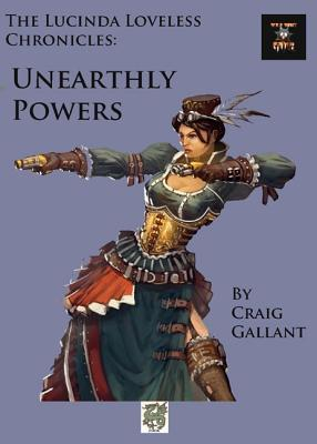 The Lucinda Loveless Chronicles: Unearthly Power  by  Craig Gallant