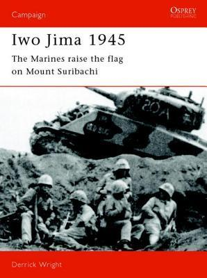 Iwo Jima 1945: The Marines Raise the Flag on Mount Suribachi Derrick Wright