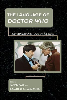 The Language of Doctor Who: From Shakespeare to Alien Tongues Jason Barr