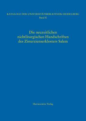 Kataloge Der Universitatsbibliothek Heidelberg / Die Neuzeitlichen Nichtliturgischen Handschriften Des Zisterzienserklosters Salem Uli Steiger