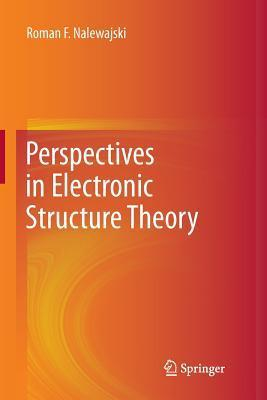 Perspectives in Electronic Structure Theory  by  Roman F. Nalewajski