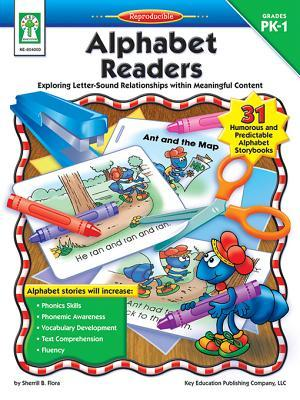 Alphabet Readers, Grades Pk - 1: Exploring Letter-Sound Relationships Within Meaningful Content Sherrill B. Flora