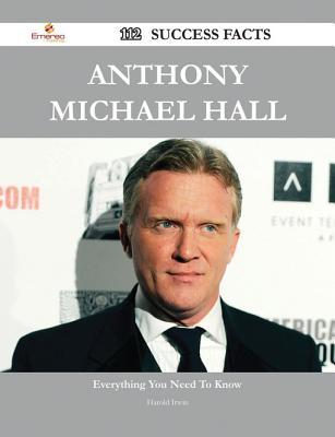 Anthony Michael Hall 112 Success Facts - Everything You Need to Know about Anthony Michael Hall  by  Harold Irwin