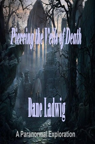 Piercing the Veils of Death  by  Dane Ladwig
