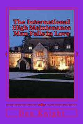 The International High Maintenance Man Falls in Love: He Never Saw It Comming She Blindsided Him  by  Dan Knight