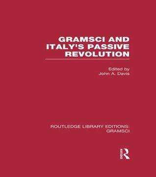 Gramsci (Rle: Gramsci): And Italys Passive Revolution  by  John A. Davis