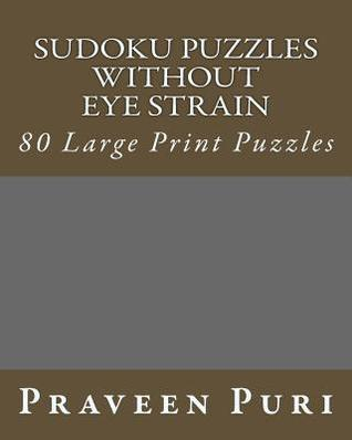 Sudoku Puzzles Without Eye Strain: 80 Large Print Puzzles Praveen Puri