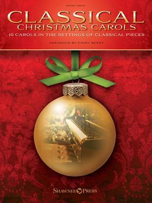 Classical Christmas Carols: 10 Carols in the Settings of Classical Pieces  by  Cindy Berry