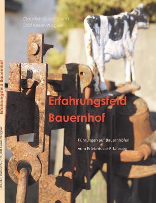 Erfahrungsfeld Bauernhof: Führungen auf Bauernhöfen vom Erlebnis zur Erfahrung  by  Claudia Klebach