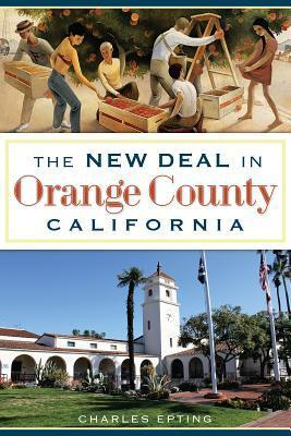 The New Deal in Orange County, California  by  Charles Epting