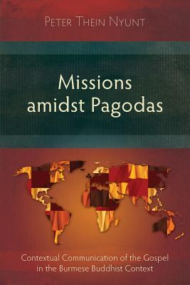 Missions Amidst Pagodas  by  Peter Thein Nyunt