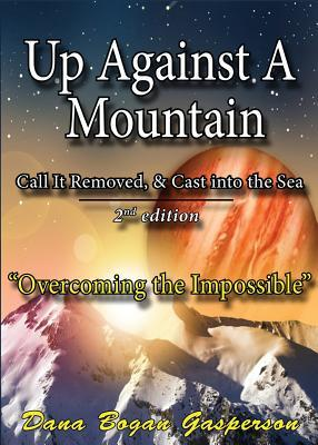 Up Against a Mountain: Second Edition  by  Dana Bogan Gasperson
