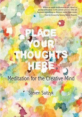Place Your Thoughts Here: Meditation for the Creative Mind  by  Steven L. Saitzyk
