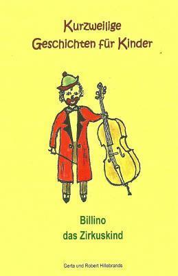 Billino Das Zirkuskind: Kurzweilige Geschichten Fur Kinder  by  Gerta Hillebrands
