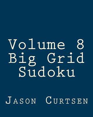 Volume 8 Big Grid Sudoku: 80 Easy to Read, Large Print Sudoku Puzzles  by  Jason Curtsen