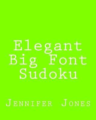 Elegant Big Font Sudoku: 80 Easy to Read, Large Print Sudoku Puzzles Jennifer Jones