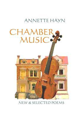 Chamber Music: New & Selected Poems  by  Annette Hayn