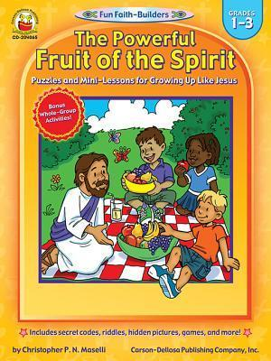 Powerful Fruit of the Spirit, Grades 1 - 3: Puzzles and Mini-Lessons for Growing Up Like Jesus  by  Christopher P N Maselli