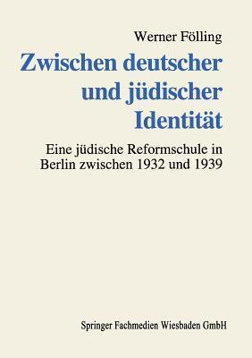 Zwischen Deutscher Und Judischer Identitat: Deutsch-Judische Familien Und Die Erziehung Ihrer Kinder an Einer Judischen Reformschule Im Dritten Reich Werner Folling