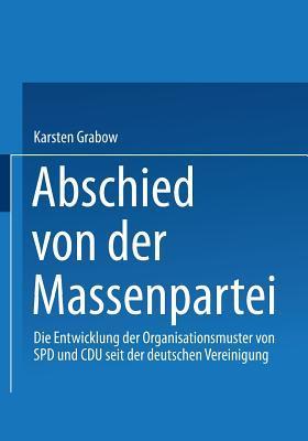 Abschied Von Der Massenpartei: Die Entwicklung Der Organisationsmuster Von SPD Und Cdu Seit Der Deutschen Vereinigung  by  Karsten Grabow