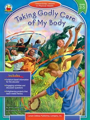 Taking Godly Care of My Body, Grades 2 - 5: Stewardship Lessons in Physical Health Anna Layton Sharp