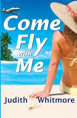 Come Fly with Me Judith Whitmore