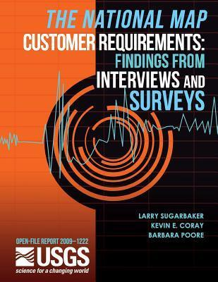 The National Map Customer Requirements: Findings from Interviews and Surveys  by  U.S. Department of the Interior