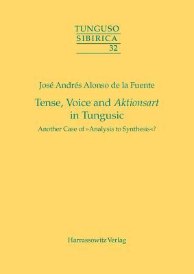 Tense, Voice and Aktionsart in Tungusic: Another Case of Analysis to Synthesis? Jose Andres Fuente