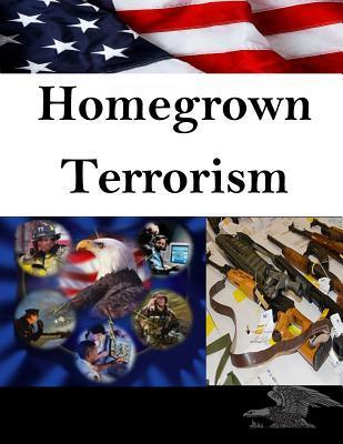 Homegrown Terrorism  by  U.S. Army Command and General Staff College