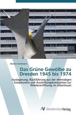 Das Grune Gewolbe Zu Dresden 1945 Bis 1974  by  Grohmann Marlen