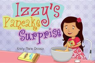Izzys Pancake Surprise  by  Kristy Marie Orozco
