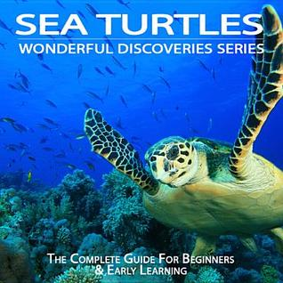 Sea Turtles: The Complete Guide for Beginners & Early Learning  by  Julia Cook