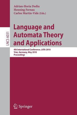 Language and Automata Theory and Applications: 4th International Conference, Lata 2010, Trier, Germany, May 24-28, 2010, Proceedings Carlos Martín-Vide