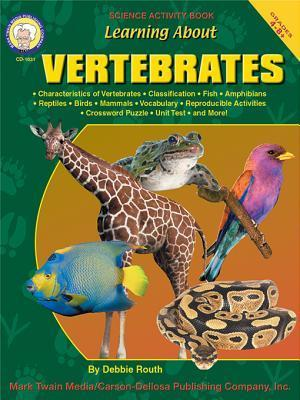 Learning about Vertebrates, Grades 4 - 8 Debbie Routh