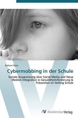 Cybermobbing in Der Schule  by  Perko Barbara